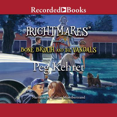 Bone Breath and the Vandals Audiobook, by Peg Kehret
