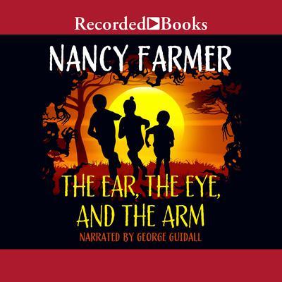 The Ear, the Eye, and the Arm Audiobook, by Nancy Farmer