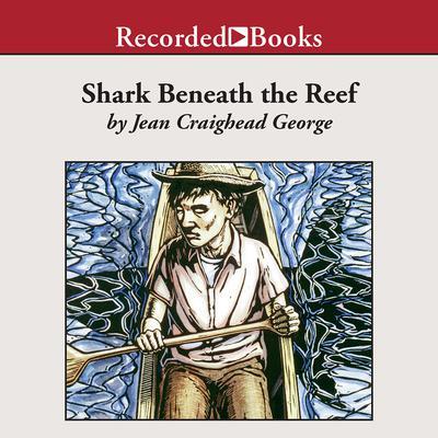 Shark Beneath the Reef Audiobook, by Jean Craighead George