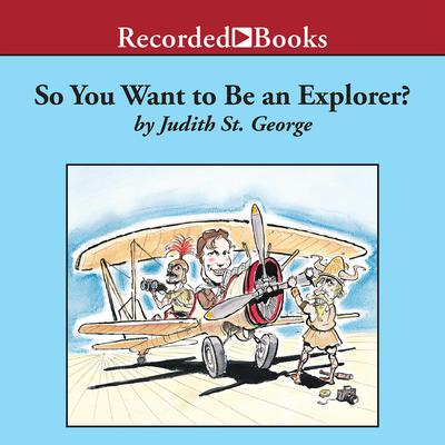So You Want to Be an Explorer? Audiobook, by Judith St. George