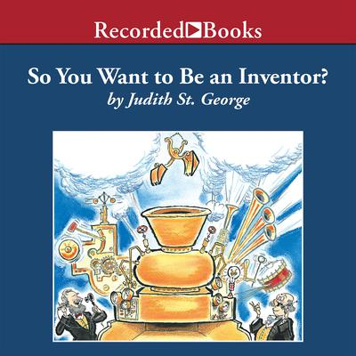 So You Want to Be an Inventor? Audiobook, by Judith St. George