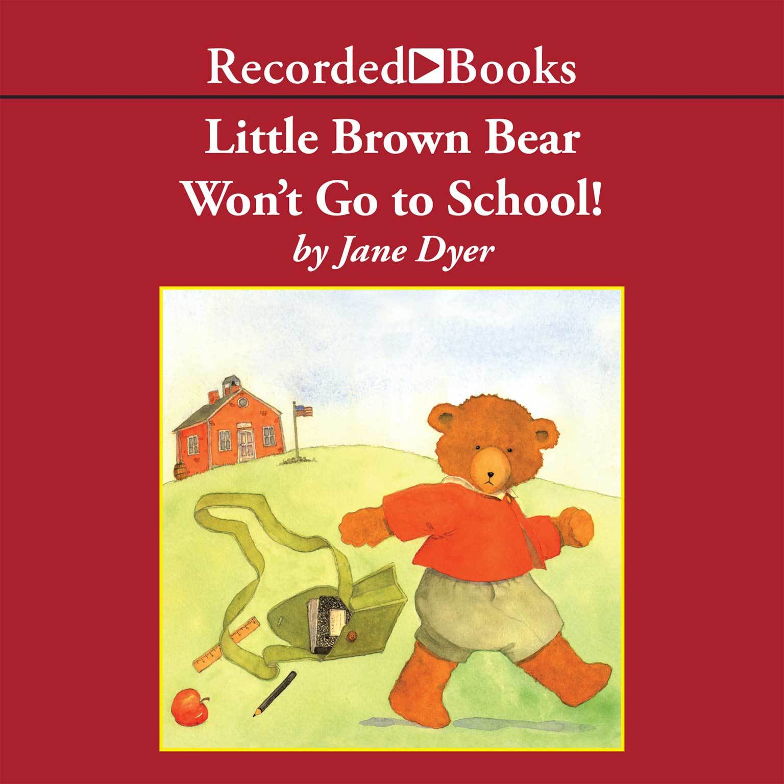 Printable Little Brown Bear Won't Go To School! Audiobook Cover Art