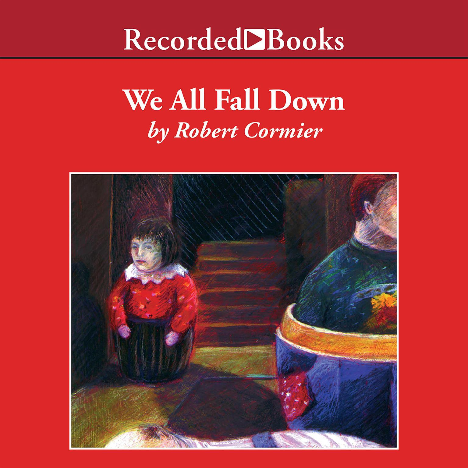 we all fall down by robert cormier We all fall down is a thoughtful and thought-provoking novel dealing with two harsh realities in contemporary society--parental divorce and teen alcoholism all characters are well drawn and readers will empathize with jane, buddy, and their families.