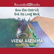 How the Ostrich Got Its Long Neck Audiobook, by Verna Aardema