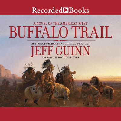 Buffalo Trail: A Novel of the American West Audiobook, by