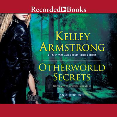 Otherworld Secrets: An Anthology Audiobook, by Kelley Armstrong
