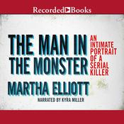 The Man in the Monster: Inside the Mind of a Serial Killer Audiobook, by Martha Elliott