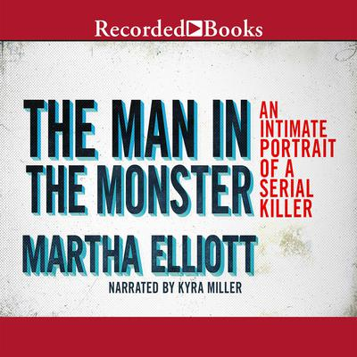 The Man in the Monster: Inside the Mind of a Serial Killer Audiobook, by