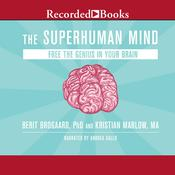The Superhuman Mind: Free the Genius in Your Brain Audiobook, by Berit Brogaard, Ph.D., Kristian Marlow, M.A.