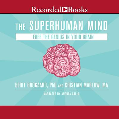 The Superhuman Mind: Free the Genius in Your Brain Audiobook, by Berit Brogaard, Ph.D.