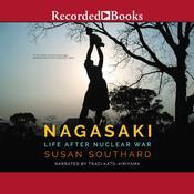 Nagasaki: Life After Nuclear War Audiobook, by Susan Southard
