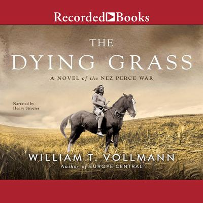 The Dying Grass: A Novel of the Nez Perce War Audiobook, by William T. Vollmann