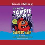 My Big Fat Zombie Goldfish: Jurassic Carp Audiobook, by Mo O'Hara