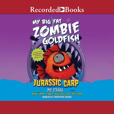 My Big Fat Zombie Goldfish: Jurassic Carp Audiobook, by Mo O'Hara