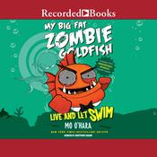 My Big Fat Zombie Goldfish: Live and Let Swim Audiobook, by Mo O'Hara