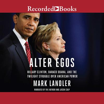 Alter Egos: Hillary Clinton, Barack Obama, and the Twilight Struggle Over American Power Audiobook, by Mark Landler