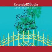 The Gilded Life of Matilda Duplaine Audiobook, by Alex Brunkhorst