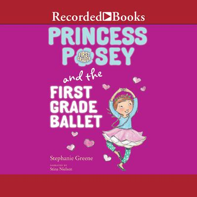 Princess Posey and the First Grade Ballet Audiobook, by Stephanie Greene