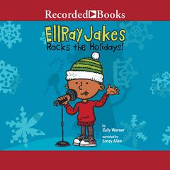 EllRay Jakes Rocks the Holidays! Audiobook, by Sally Warner