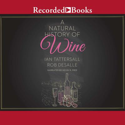 A Natural History of Wine Audiobook, by Ian Tattersall