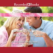 Best Friend to Wife and Mother? Audiobook, by Caroline Anderson