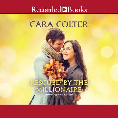 Rescued by the Millionaire Audiobook, by Cara Colter