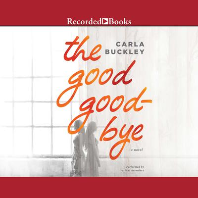 The Good Goodbye Audiobook, by Carla Buckley