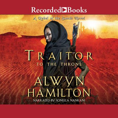 Traitor to the Throne Audiobook, by Alwyn Hamilton