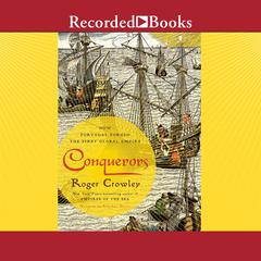 Conquerors: How Portugal Forged the First Global Empire Audiobook, by Roger Crowley