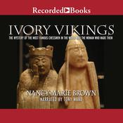 Ivory Vikings: The Mystery of the Most Famous Chessmen in the World and the Woman Who Made Them Audiobook, by Nancy Marie Brown|