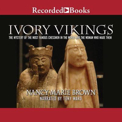 Ivory Vikings: The Mystery of the Most Famous Chessmen in the World and the Woman Who Made Them Audiobook, by Nancy Marie Brown