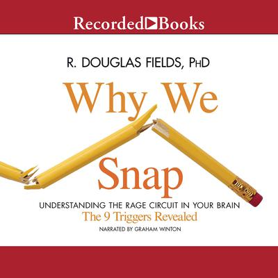 Why We Snap: Understanding the Rage Circuit in Your Brain Audiobook, by R. Douglas Fields