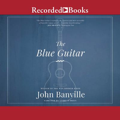 The Blue Guitar: A novel Audiobook, by John Banville