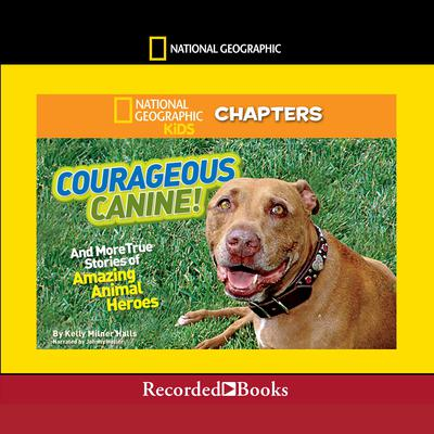 Courageous Canine: And More True Stories of Amazing Animal Heroes Audiobook, by Kelly Milner Halls