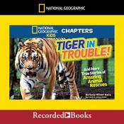 Tiger in Trouble!: And More True Stories of Amazing Animal Rescues Audiobook, by Kelly Milner Halls
