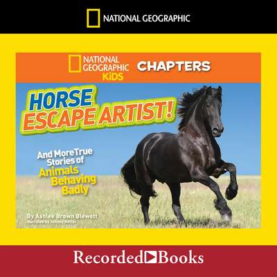 Horse Escape Artist: And More True Stories of Animals Behaving Badly Audiobook, by Ashlee Brown Blewett