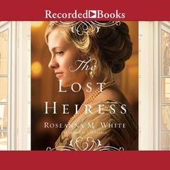 The Lost Heiress Audiobook, by Roseanna M. White