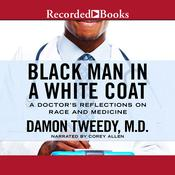 Black Man in a White Coat: A Doctors Reflections on Race and Medicine Audiobook, by Damon Tweedy