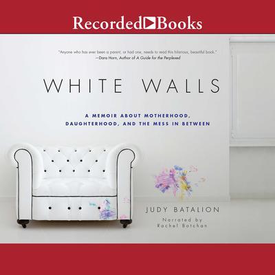 White Walls: A Memoir About Motherhood, Daughterhood, and the Mess in Between Audiobook, by Judy Batalion