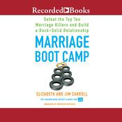 Marriage Boot Camp: Defeat the Top 10 Marriage Killers and Build a Rock-Solid Relationship Audiobook, by Elizabeth Carroll, Jim Carroll