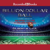 Billion-Dollar Ball: A Journey Through the Big-Money Culture of College Football Audiobook, by Gilbert M. Gaul