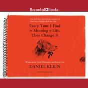 Every Time I Find the Meaning of Life, They Change It Audiobook, by Daniel Klein