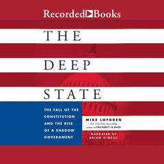 The Deep State: The Fall of the Constitution and the Rise of a Shadow Government Audiobook, by Mike Lofgren