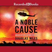 A Noble Cause: American Battlefield Victories In Vietnam Audiobook, by Douglas Niles