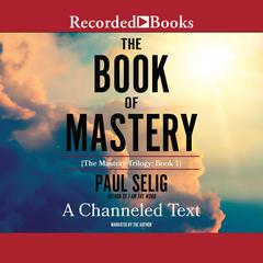 The Book of Mastery Audiobook, by Paul Selig