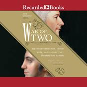 War of Two: Alexander Hamilton, Aaron Burr, and the Duel that Stunned the Nation Audiobook, by John Sedgwick