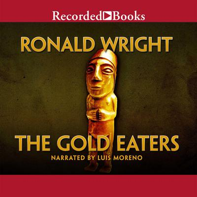 The Gold Eaters Audiobook, by Ronald Wright