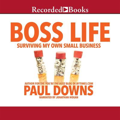 Boss Life: Surviving My Own Small Business Audiobook, by Paul Downs