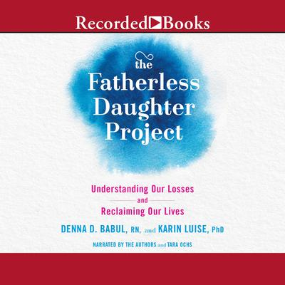 The Fatherless Daughter Project: Understanding Our Losses and Reclaiming Our Lives Audiobook, by Denna Babul