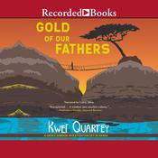 Gold of Our Fathers Audiobook, by Kwei Quartey